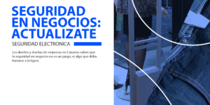 Seguridad Electrónica Para Negocios en Canarias